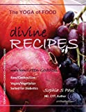 Divine Recipes - the Yoga of Food, Sophia Paul, 1479101044