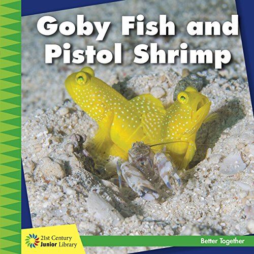 Goby Fish and Pistol Shrimp (21st Century Junior Library: Better Together)