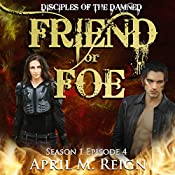 Friend or Foe: Disciples of the Damned, Book 4 | April M. Reign