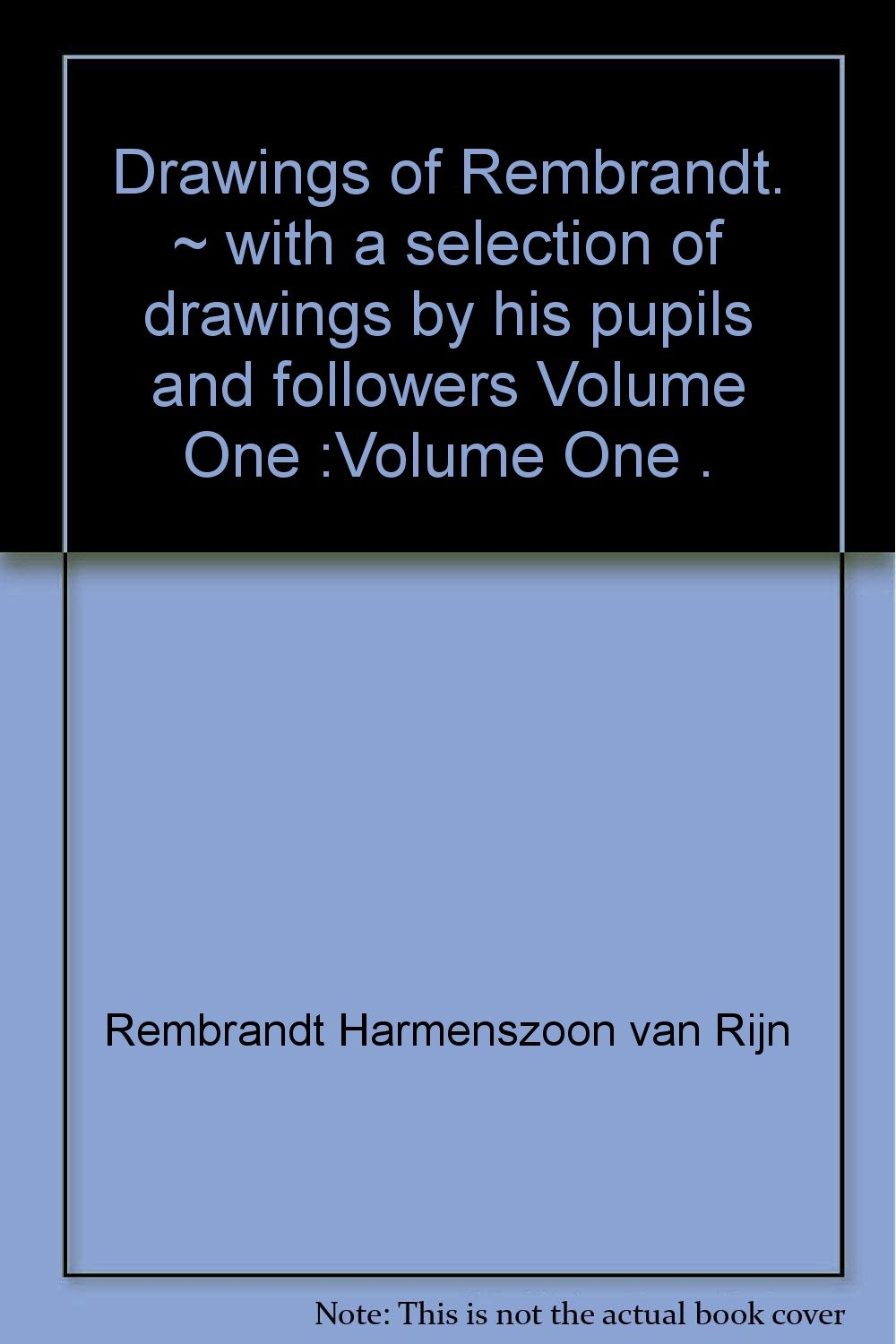 drawings of rembrandt with a selection of drawings by his pupils and followers two volumes
