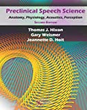 Preclinical Speech Science : Anatomy, Physiology, Acoustics, and Perception, Hixon, Thomas and Weismer, Gary, 1597565202