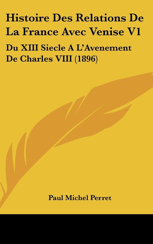 Download Histoire Des Relations De La France Avec Venise V1: Du XIII Siecle A L'Avenement De Charles VIII (1896) (French Edition) pdf