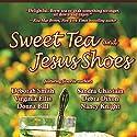 Sweet Tea and Jesus Shoes Audiobook by Sandra Chastain, Deborah Smith, Donna Ball, Virginia Ellis, Debra Dixon, Nancy Knight Narrated by Lee Ann Howlett