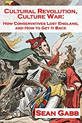 Cultural Revolution, Culture War: How Conservatives Lost England and How to Get It Back