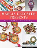 Marcia DeCoster Presents: Interviews with 30 Beaders on Inspiration & Technique (Spotlight on Beading Series)