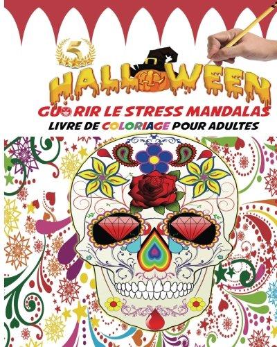 Halloween Guérir le stress Mandalas Livre de coloriage pour adultes: Guérir le le stress, l'anxiété, la dépression sans médicaments, ni psychanalyse ... cadeau idéal pour Halloween (French -