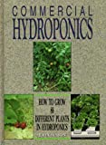 Commercial Hydroponics: How to Grow 86 Different Plants in Hydroponics