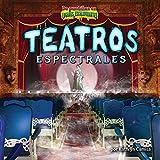 Teatros espectrales / Ghostly Theaters (De puntillas en lugares escalofriantes) (Spanish Edition)