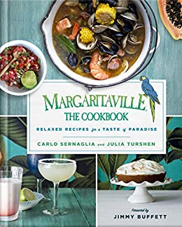 Margaritaville: The Cookbook: Relaxed Recipes For a Taste of Paradise by [Sernaglia, Carlo, Turshen, Julia]