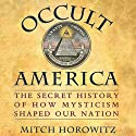 Occult America: The Secret History of How Mysticism Shaped Our Nation Audiobook by Mitch Horowitz Narrated by Paul Michael Garcia