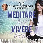 Meditare per vivere bene | Manuela Grieco,Claudio Belotti