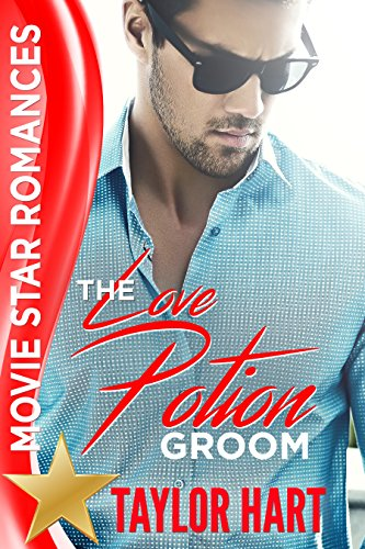 The Love Potion Groom: Movie Star Romances cover