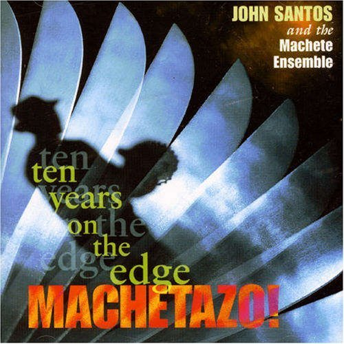 Edge Machete - Machetazo!: 10 Years on the Edge by John Santos & the Machete Ensemble (1998-03-24)