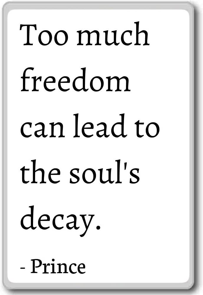 Too Much Freedom Can Lead To The Soul S Decay Prince Quotes Fridge Magnet White Amazon Ca Home Kitchen