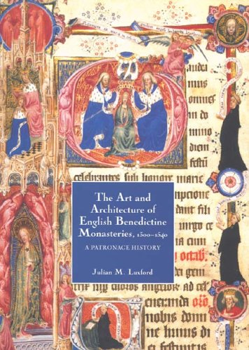 The Art and Architecture of English Benedictine Monasteries, 1300-1540