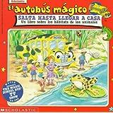 El autobus magico Salta Hasta Llegar a Casa / The Magic School Bus Hops Home: Un Libro Sobre Los Habitats De Los Animales / A Book About Animal Habitats