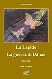 "La Lapide - La Guerra di Dànas: Racconti (""La Tavolozza"" Vol. 5)"