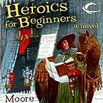 Heroics for Beginners   John Moore
