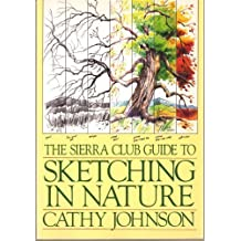 The Sierra Club Guide to Sketching in Nature by Cathy Johnson (1991-04-30)