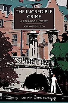 The Incredible Crime (British Library Crime Classics) by [Austen-Leigh, Lois]
