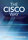The Cisco Way: Leadership Lessons Learned from One of the World's Greatest Technology Services Companies