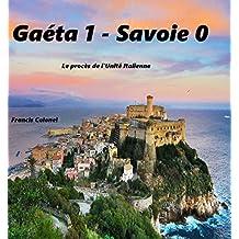 Gaeta :1- Savoie 0: Le Procès de l'Unité Italienne (French Edition)