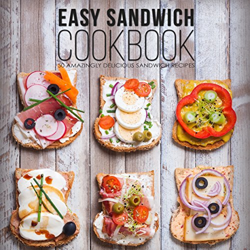 Easy Sandwich Cookbook: 50 Amazingly Delicious Sandwich Recipes (2nd Edition) by BookSumo Press