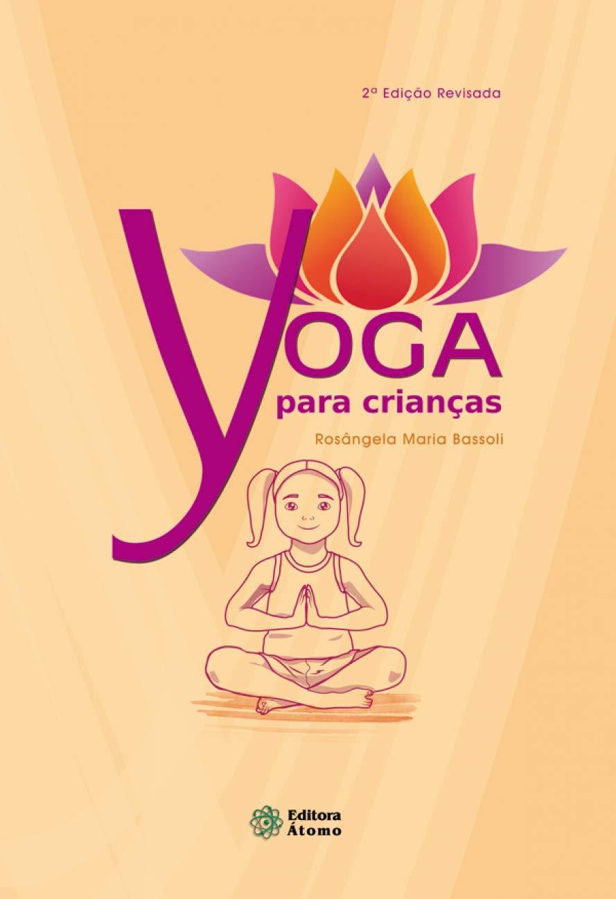 Yoga Para Crianças: Rosângela Maria Bassoli: 9788576702924 ...