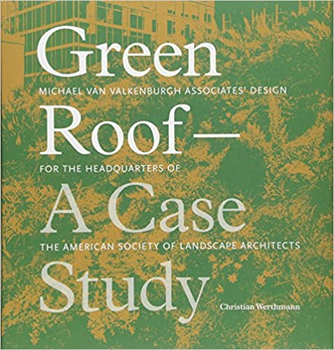 Green Roof: A Case Study: Michael Van Valkenburgh Associates