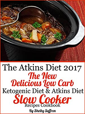 Atkins Diet 2017 The New Delicious Low Carb Ketogenic Diet & Atkins Diet Slow Cooker Cookbook