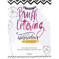 Brush Lettering and Watercolour: My Workbook: Nice Writing with Brush Pens and Creative Designing With Watercolour…