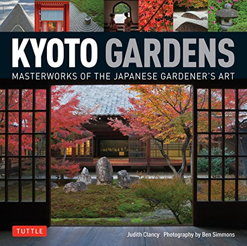 Kyoto Gardens: Masterworks of the Japanese Gardeners Art Judith Clancy