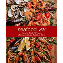 Seafood 101: How to Cook All Types of Seafood in All Types of Ways