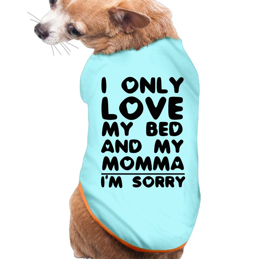Wuidhd42s1 I Only Love My Bed And My Momma I'm Sorry Loyal Friend Dog Clothes M