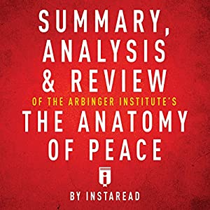 Summary, Analysis & Review of The Arbinger Institute's The Anatomy of Peace by Instaread Audiobook