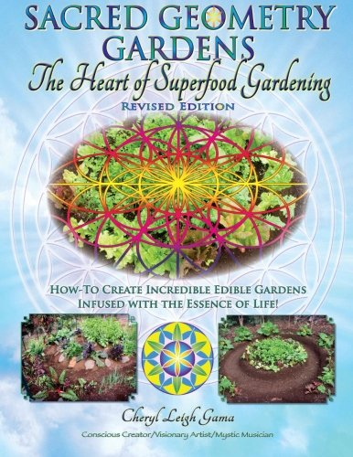 (Sacred Geometry Gardens, The Heart of Superfood Gardening: How-To Create Incredible Edible Gardens Infused with the Essence of Life! (Volume)