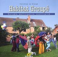 Habitat groupé : Ecologie, participation, convivialité par Christian  La Grange