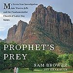 Prophet's Prey: My Seven-Year Investigation into Warren Jeffs and the Fundamentalist Church of Latter-Day Saints | Sam Brower,Jon Krakauer