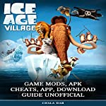 Ice Age Village Game Mods, Apk Cheats, App, Download Guide Unofficial | Chala Dar
