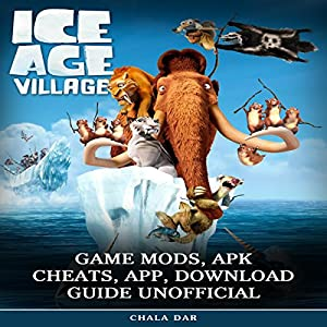 Ice Age Village Game Mods, Apk Cheats, App, Download Guide Unofficial Audiobook