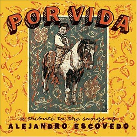 Por Vida: A Tribute To The Songs Of Alejandro Escovedo by Or Music