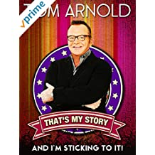 Tom Arnold: That's My Story And I'm Sticking To It!