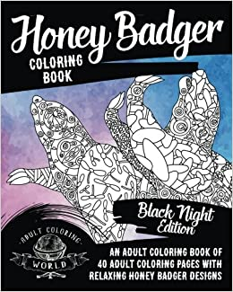 Amazon.com: Honey Badger Coloring Book: An Adult Coloring Book Of 40 Adult Coloring  Pages With Relaxing Honey Badger Designs (Animal Coloring Books For ...