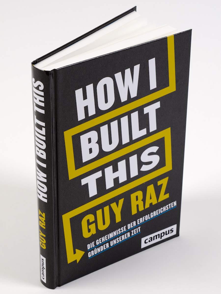 How I Built This: Die Geheimnisse der erfolgreichsten Gründer ...
