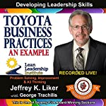 Toyota Business Practices: An Example, Module 2, Section 4: Developing Leadership Skills, Part 11 | Jeffrey Liker
