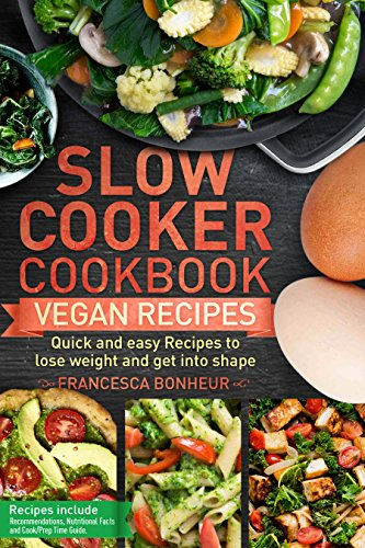 Slow cooker Cookbook: Quick and easy Vegan Recipes to lose weight and get into shape (Easy, Healthy and Delicious Low Carb Slow Cooker Series Book 5)