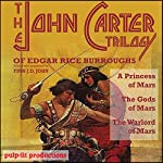 The John Carter Trilogy of Edgar Rice Burroughs: A Princess of Mars; The Gods of Mars; A Warlord of Mars | Edgar Rice Burroughs,Finn J.D. John
