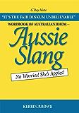 Wordbook of Australian Idiom - Aussie Slang : No Worries! She's Apples!