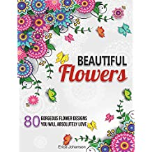 Beautiful Flowers: 80 Gorgeous Flower Designs You Will Absolutely Love