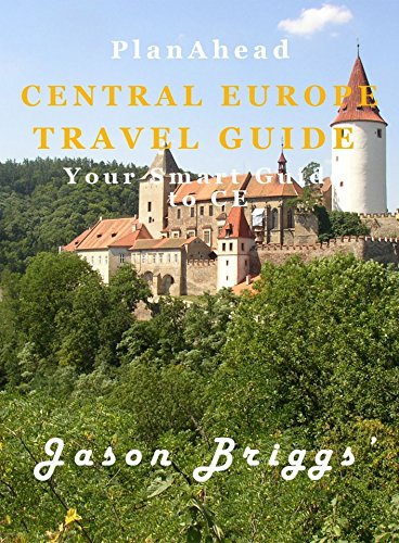 Plan Ahead Central Europe Travel Guide: Save money, Save time and Enjoy more (Plan Ahead Travel Guide)